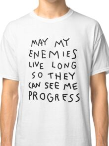 May my enemies live long... Classic T-Shirt