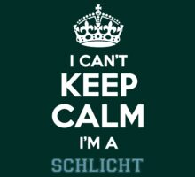 I can't keep calm I'm a SCHLICHT by icanting