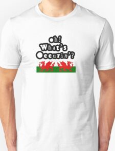 Oh Whats Occurin' ? Unisex T-Shirt
