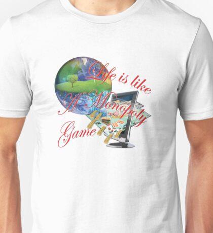 Life seems like a Monopoly game Unisex T-Shirt