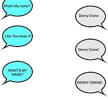 What's My name? DENNY CRANE! by idosoundnstuff