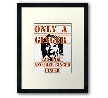 Only a ginger Framed Print