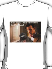 """It's a SLOTH I have a SLOTH now, SLOTH'S are COOL."" T-Shirt"