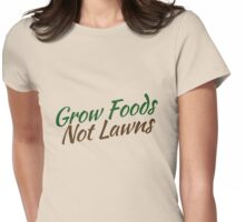 Grow foods not lawns Womens Fitted T-Shirt