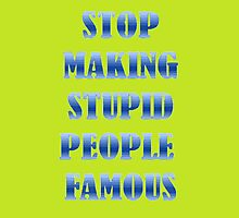 Stop Making Stupid People Famous by taiche