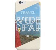 Travel Wide & Far iPhone Case/Skin