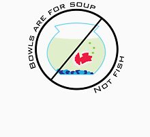 Bowls are for Soup - Not Fish Unisex T-Shirt