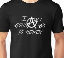 I ain`t gonna go to heaven Unisex T-Shirt