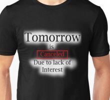 Tomorrow? Unisex T-Shirt