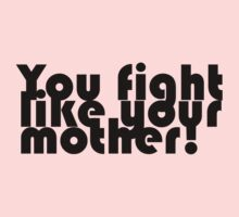 You fight like your mother! by Benjamin Zulauf (Minimal By Design)