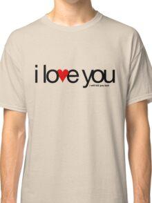 I love you… i will kill you last Classic T-Shirt