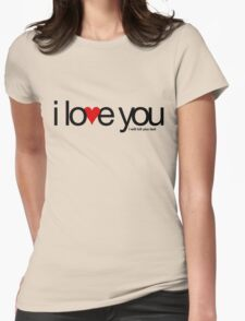 I love you… i will kill you last T-Shirt