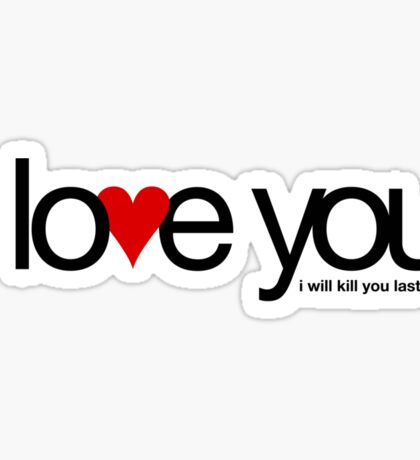 I love you… i will kill you last Sticker