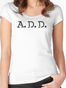 Add A.D.D Add Attention Deficit Disorder Funny T Shirt Women's Fitted Scoop T-Shirt