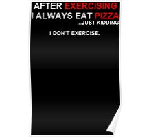 After Exercising I Always Eat Pizza Poster