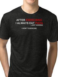 After Exercising I Always Eat Pizza Tri-blend T-Shirt