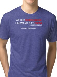 After Exercising I Always Eat Pizza Tri-blend T-Shirt