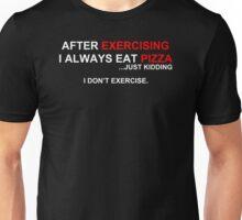 After Exercising I Always Eat Pizza Unisex T-Shirt