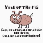 "Funny Year of The Pig ""Call Me a Pig Call Me a Bore..."" by ChineseZodiac"
