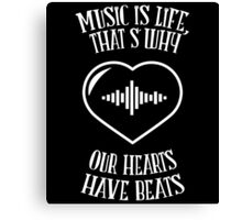 MUSIC IS LIFE THAT'S WHY OUR HEARTS HAVE BEATS Canvas Print