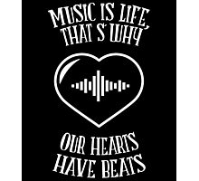 MUSIC IS LIFE THAT'S WHY OUR HEARTS HAVE BEATS Photographic Print