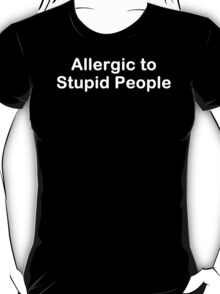 Allergic To Stupid People Funny T-Shirt Epic Tees Humor Tee T-Shirt