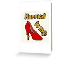 Married to my Shoes Greeting Card
