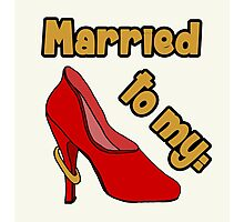 Married to my Shoes Photographic Print