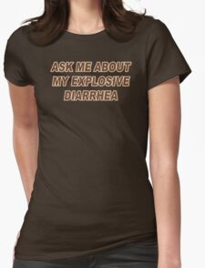 Ask Me About My Explosive Diarrhea Funny TShirt Epic T-shirt Humor Tees Cool Tee Womens Fitted T-Shirt