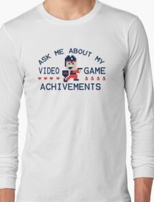 Ask Me About My Video Game Achievements Funny TShirt Epic T-shirt Humor Tees Cool Tee Long Sleeve T-Shirt