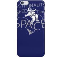 Astronauts Need Their Space Funny TShirt Epic T-shirt Humor Tees Cool Tee iPhone Case/Skin