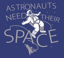 Astronauts Need Their Space Funny TShirt Epic T-shirt Humor Tees Cool Tee by maikel38