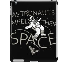 Astronauts Need Their Space Funny TShirt Epic T-shirt Humor Tees Cool Tee iPad Case/Skin