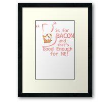 B Is For Bacon Funny TShirt Epic T-shirt Humor Tees Cool Tee Framed Print