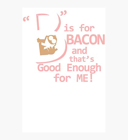 B Is For Bacon Funny TShirt Epic T-shirt Humor Tees Cool Tee Photographic Print