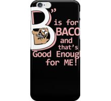B Is For Bacon Funny TShirt Epic T-shirt Humor Tees Cool Tee iPhone Case/Skin