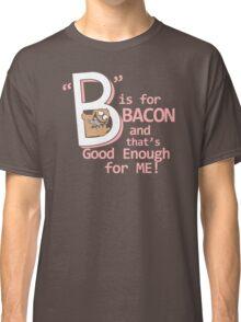 B Is For Bacon Funny TShirt Epic T-shirt Humor Tees Cool Tee Classic T-Shirt