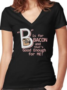 B Is For Bacon Funny TShirt Epic T-shirt Humor Tees Cool Tee Women's Fitted V-Neck T-Shirt