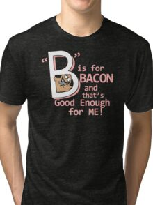 B Is For Bacon Funny TShirt Epic T-shirt Humor Tees Cool Tee Tri-blend T-Shirt