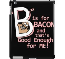 B Is For Bacon Funny TShirt Epic T-shirt Humor Tees Cool Tee iPad Case/Skin