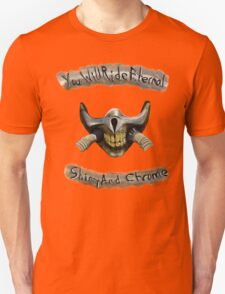 You Will Ride Eternal, Shiny and Chrome T-Shirt