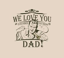 We Love You Dad Unisex T-Shirt