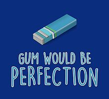 Gum would be perfection by fashprints