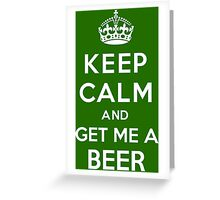 Keep Calm and get me a Beer Greeting Card