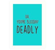 Da, you're bleedin' deadly - Irish Father's Day card Art Print