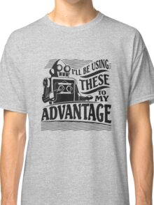I'll Be Using These to my Advantage Classic T-Shirt