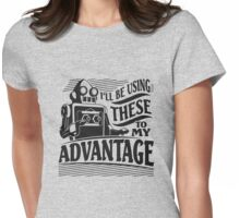 I'll Be Using These to my Advantage Womens Fitted T-Shirt