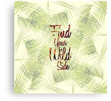 """Find Your Wild Side"" Typography Canvas Print"