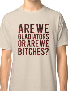"Scandal - ""Are we gladiators or are we bitches?"" Classic T-Shirt"