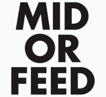 MID OR FEED - Black Text by Whiterend Creative